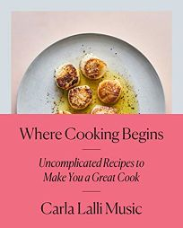 Lifestyle Book Review: Where Cooking Begins: Uncomplicated Recipes to Make You a Great Cook by Carla Lalli Music. Clarkson Potter, $30 (272p) ISBN 978-0-52557-334-0