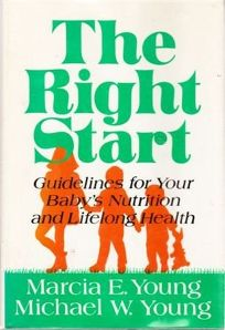 The Right Start: Guidelines for Your Babys Nutrition and Lifelong Health