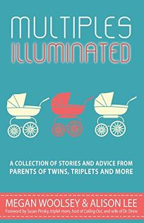 Multiples Illuminated: A Collection of Stories and Advice from Parents of Twins