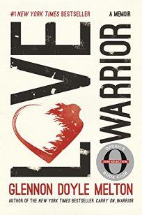 Love Warrior Oprahs Book Club: A Memoir