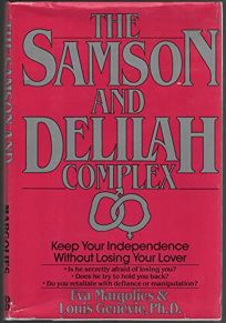 The Samson and Delilah Complex: Keep Your Independence Without Losing Your Lover