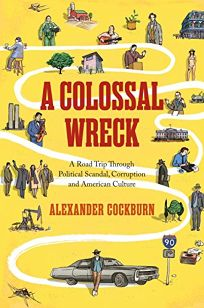 A Colossal Wreck: A Road Trip Through Political Scandal