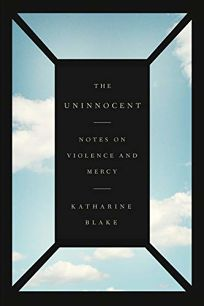 The Uninnocent: Notes on Violence and Mercy