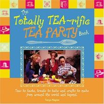 The Totally Tea-Rific Tea Party Book: Teas to Taste