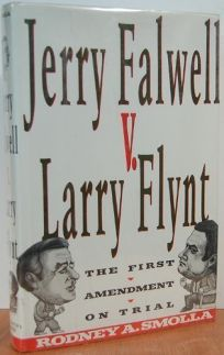 Jerry Falwell V. Larry Flynt: The First Amendment on Trial