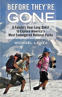 Before Theyre Gone: A Familys Year-Long Quest to Explore Americas Most Endangered National Parks