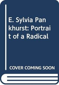 E. Sylvia Pankhurst: Portrait of a Radical