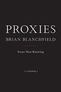 <em> </em>Proxies: Essays Near Knowing