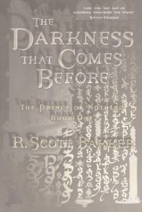 THE DARKNESS THAT COMES BEFORE: The Prince of Nothing Book One