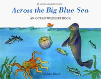 Across the Big Blue Sea: An Ocean Wildlife Book