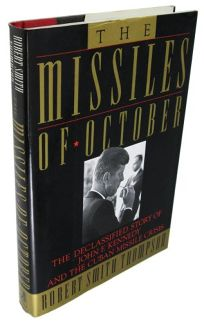 The Missiles of October: The Declassified Story of John F. Kennedy and the Cuban Missile Crisis