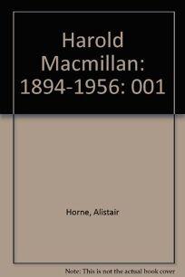 Harold MacMillan: Volume 1: 1894-1956