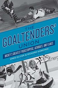 The Goaltenders Union: Hockeys Greatest Puckstoppers