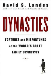 Dynasties: Fortunes and Misfortunes of the Worlds Great Family Businesses