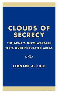 Clouds of Secrecy: The Armys Germ Warfare Tests Over Populated Areas