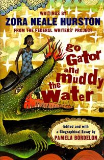 Go Gator and Muddy the Water: Writings by Zora Neale Hurston from the Federal Writers Project