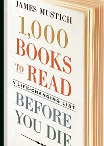 Nonfiction Book Review: One Thousand Books to Read Before You Die: A Life-Changing List by James Mustich, with Thomas Meagher and Karen Templer. Workman, $35 (960p) ISBN 978-1-5235-0445-9