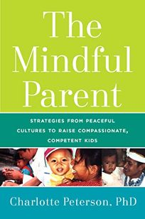 The Mindful Parent: Strategies from Peaceful Cultures to Raise Compassionate