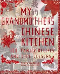 My Grandmothers Chinese Kitchen: 100 Family Recipes and Life Lessons
