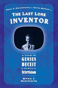 THE LAST LONE INVENTOR: A Tale of Genius