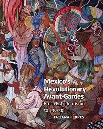 Mexicos Revolutionary Avant-Gardes: From Estridentismo to %C2%A130-30!