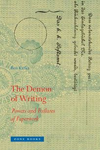 The Demon of Writing: Powers and Failures of Paperwork