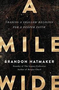 A Mile Wide: Trading a Shallow Religion for a Deeper Faith.