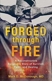 Forged Through Fire: A Reconstructive Surgeon's Story of Survival