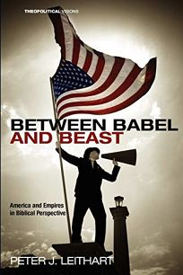 Between Babel and Beast: America and Empires in Biblical Perspective