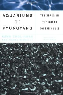 THE AQUARIUMS OF PYONGYANG: Ten Years in a North Korean Gulag