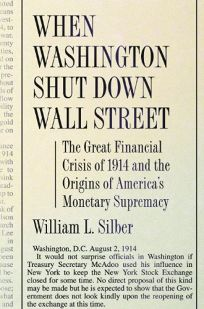 When Washington Shut Down Wall Street: The Great Financial Crisis of 1914 and the Origins of Americas Monetary Supremacy