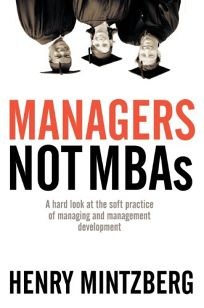MANAGERS NOT MBAs: A Hard Look at the Soft Practice of Managing and Management Development