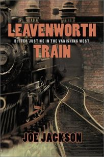 Leavenworth Train: A Fugitives Search for Justice in the Vanishing West