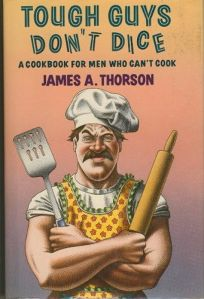 Tough Guys Dont Dice: A Cookbook for Men Who Cant Cook