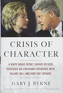 Crisis of Character: A White House Secret Service Officer Discloses His Firsthand Experience with Hillary