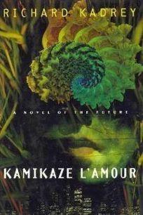 Kamikaze LAmour: A Novel of the Future