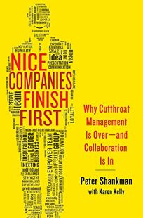 Nice Companies Finish First: Why Cutthroat Management Is Over—and Collaboration Is In