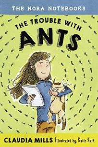 Children's Book Review: The Trouble with Ants by Claudia Mills, illus. by Katie Kath. Knopf, $14.99 (176p) ISBN 978-0-385-39161-0