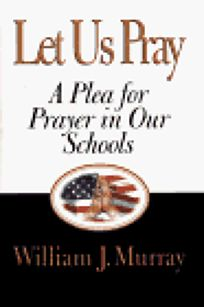 Let Us Pray: A Plea for Prayer in Our Schools