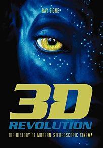 3-D Revolution: The History of Modern Stereoscopic Cinema