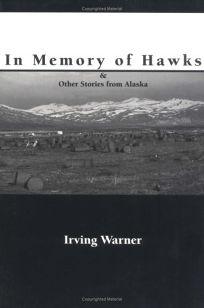 In Memory of Hawks & Other Stories of Alaska