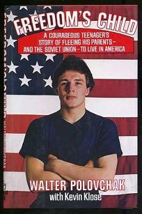 Freedoms Child: A Courageous Teenagers Story of Fleeing His Parents and the Soviet Union to Live in America