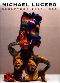 Michael Lucero: Sculpture 1976-1995