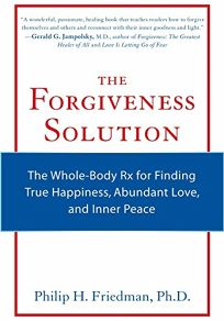 The Forgiveness Solution: The Whole-Body Rx for Finding True Happiness
