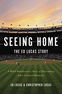 Seeing Home: The Ed Lucas Story: A Blind Broadcaster%E2%80%99s Story of Overcoming Life%E2%80%99s Greatest Obstacles