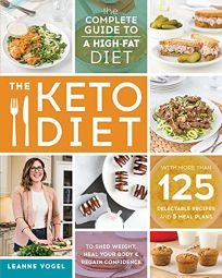 The Keto Diet: The Complete Guide to a High-Fat Diet