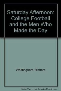 Saturday Afternoon: College Football and the Men Who Made the Day