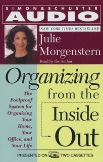 Organizing from the Inside Out: The Foolproof System for Organizing Your Home