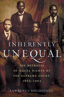 Inherently Unequal: The Betrayal of Equal Rights by the Supreme Court 1865–1903