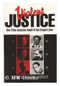 Violent Justice: How Three Assassins Fought to Free Europes Jews